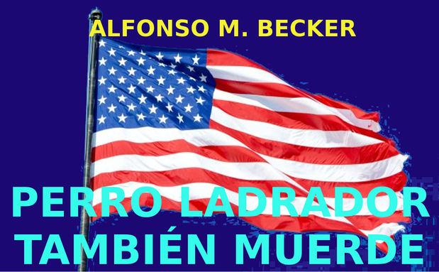 ALFONSO M. BECKER_ Perro ladrador también muerde.