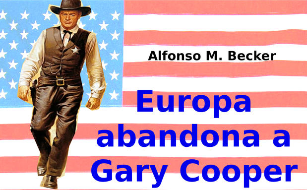"Europa abandona a ""Gary Cooper"""
