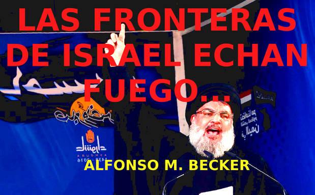 Las fronteras de Israel echan fuego.