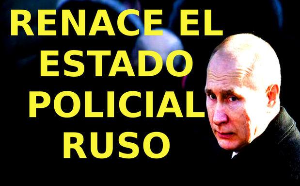 Renace el Estado policial ruso.
